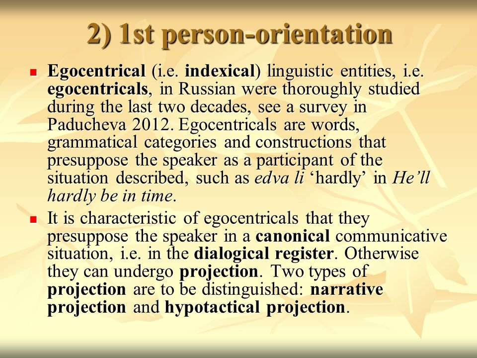 2) 1st person-orientation Egocentrical (i.e. indexical) linguistic entities, i.e.