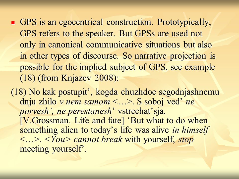 GPS is an egocentrical construction. Prototypically, GPS refers to the speaker.