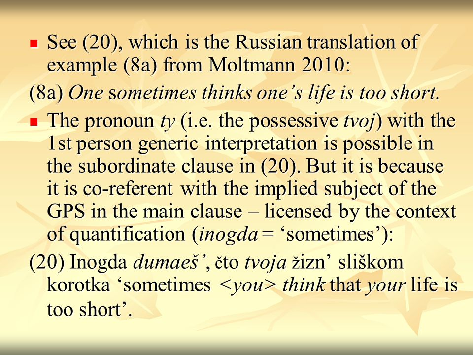 See (20), which is the Russian translation of example (8a) from Moltmann 2010: See (20), which is the Russian translation of example (8a) from Moltmann 2010: (8a) One sometimes thinks ones life is too short.