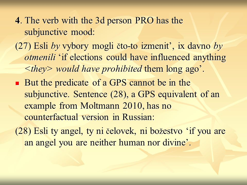 4. The verb with the 3d person PRO has the subjunctive mood: (27) Esli by vybory mogli č to-to izmenit, ix davno by otmenili if elections could have i