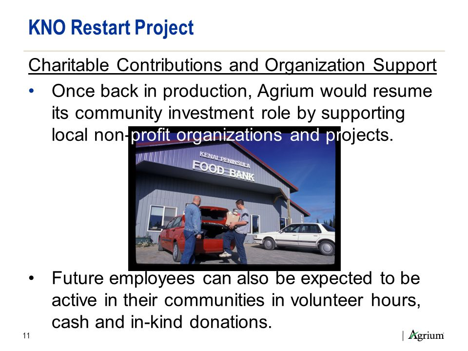 11 KNO Restart Project Charitable Contributions and Organization Support Once back in production, Agrium would resume its community investment role by