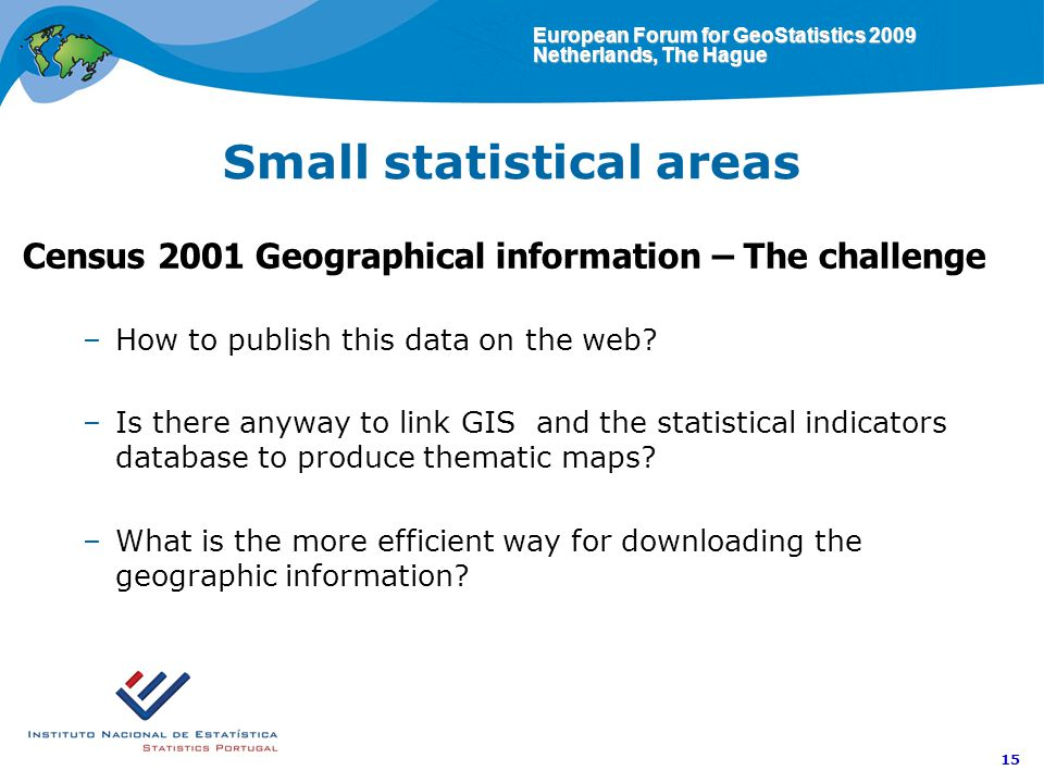 European Forum for GeoStatistics 2009 Netherlands, The Hague 15 Small statistical areas Census 2001 Geographical information – The challenge –How to publish this data on the web.