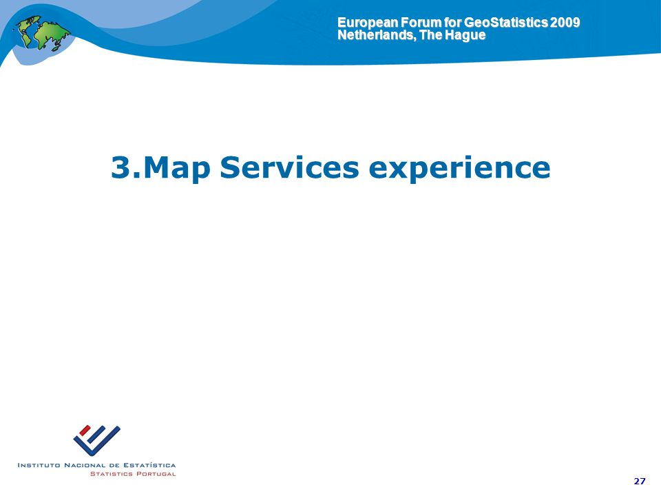 European Forum for GeoStatistics 2009 Netherlands, The Hague 27 3.Map Services experience