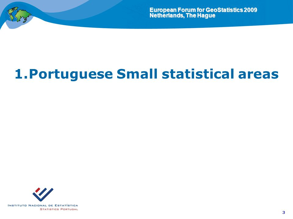 European Forum for GeoStatistics 2009 Netherlands, The Hague 3 1.Portuguese Small statistical areas