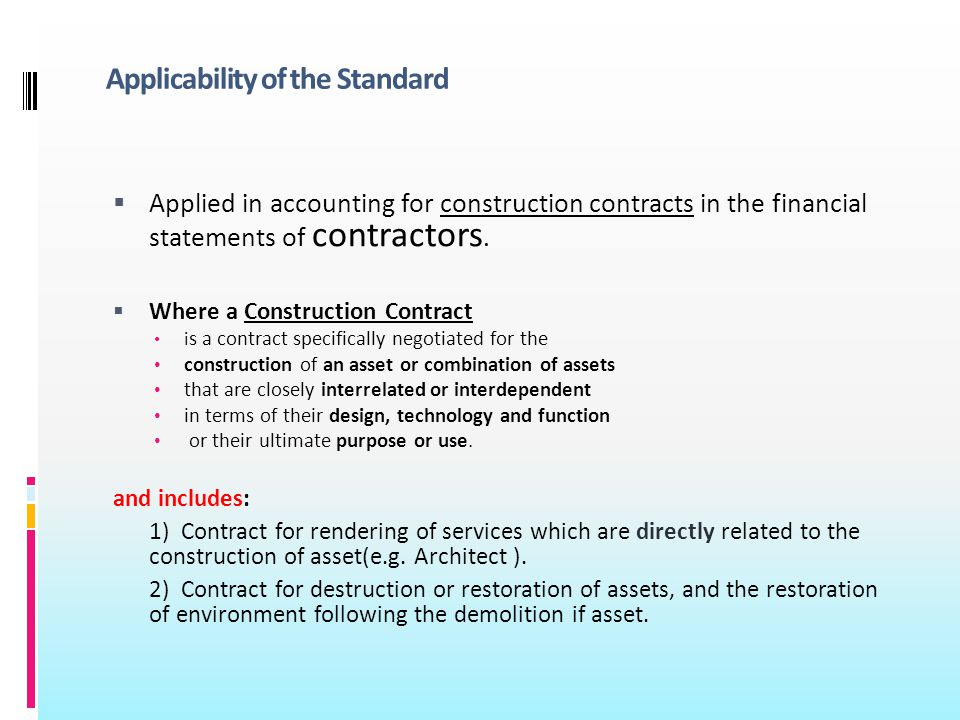 Applicability of the Standard Applied in accounting for construction contracts in the financial statements of contractors.