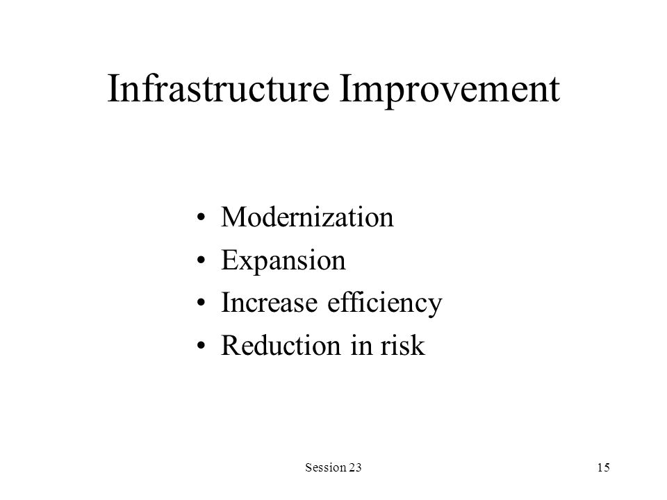 Session 2315 Infrastructure Improvement Modernization Expansion Increase efficiency Reduction in risk