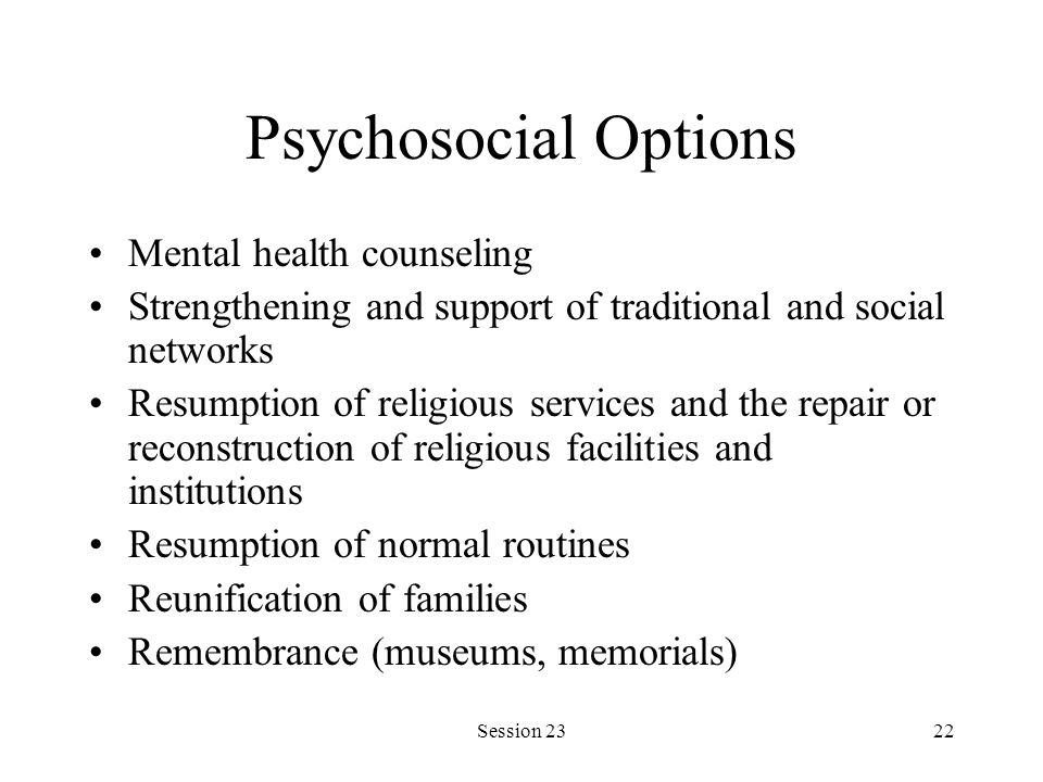 Session 2322 Psychosocial Options Mental health counseling Strengthening and support of traditional and social networks Resumption of religious servic