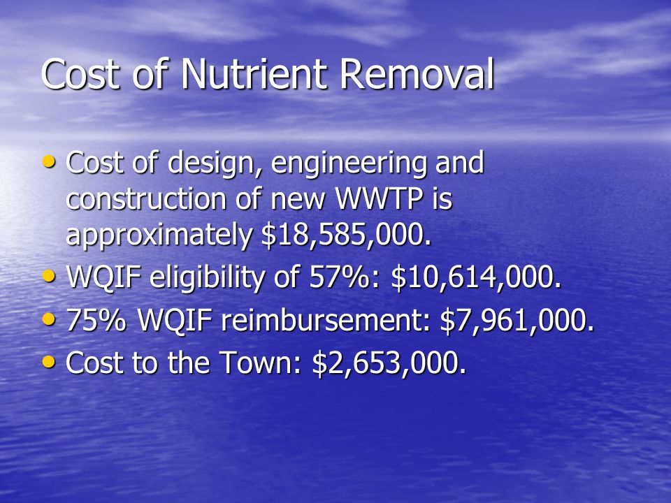 Cost of Nutrient Removal Cost of design, engineering and construction of new WWTP is approximately $18,585,000. Cost of design, engineering and constr