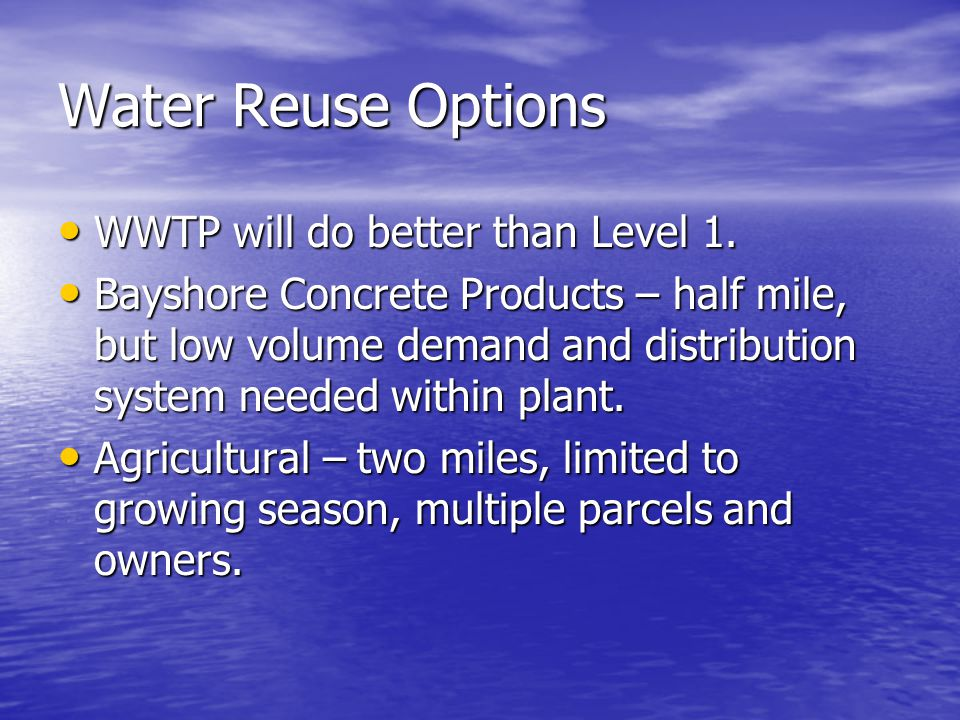 Water Reuse Options WWTP will do better than Level 1. WWTP will do better than Level 1. Bayshore Concrete Products – half mile, but low volume demand