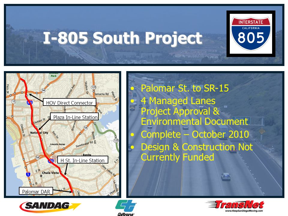 Palomar St. to SR-15 4 Managed Lanes Project Approval & Environmental Document Complete – October 2010 Design & Construction Not Currently Funded Palo
