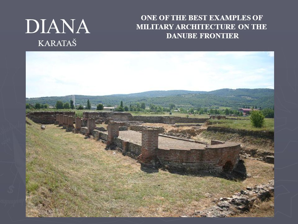 DIANA KARATAŠ ONE OF THE BEST EXAMPLES OF MILITARY ARCHITECTURE ON THE DANUBE FRONTIER