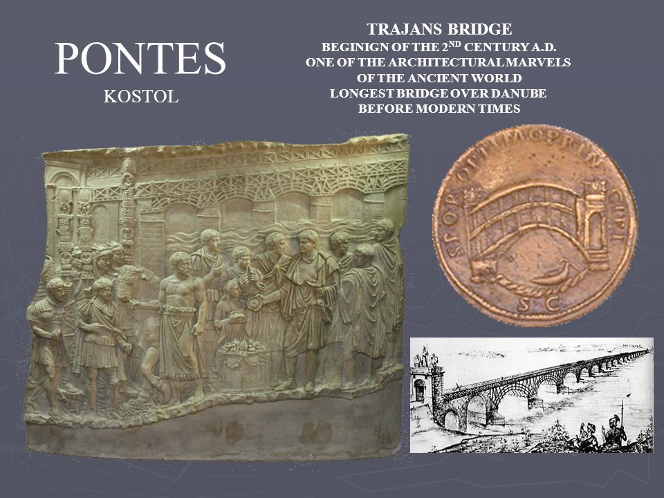 PONTES KOSTOL TRAJANS BRIDGE BEGINIGN OF THE 2 ND CENTURY A.D.