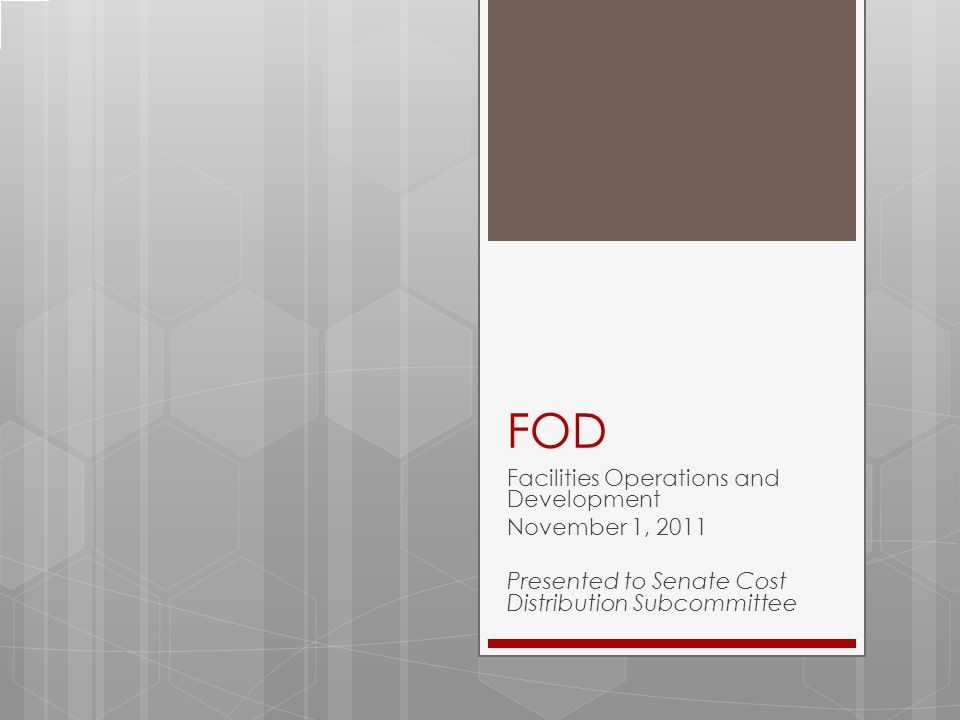 FOD Facilities Operations and Development November 1, 2011 Presented to Senate Cost Distribution Subcommittee