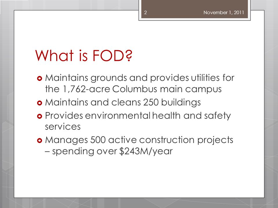 What is FOD? Maintains grounds and provides utilities for the 1,762-acre Columbus main campus Maintains and cleans 250 buildings Provides environmenta