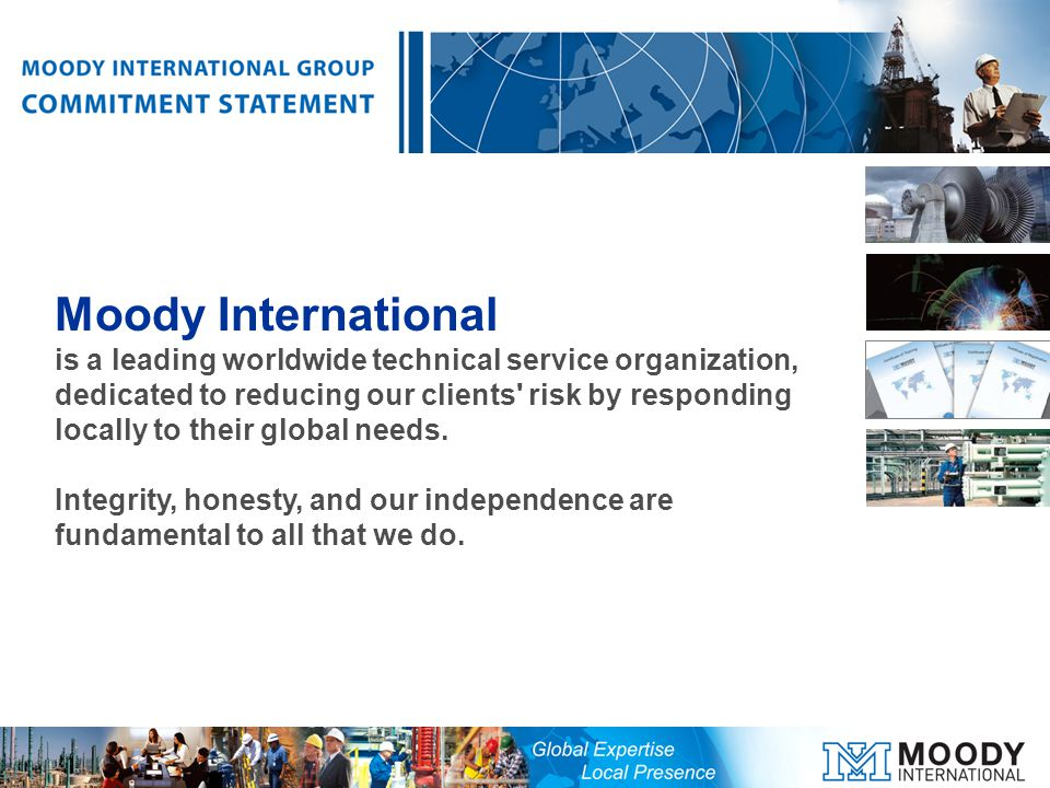 Moody International is a leading worldwide technical service organization, dedicated to reducing our clients risk by responding locally to their global needs.