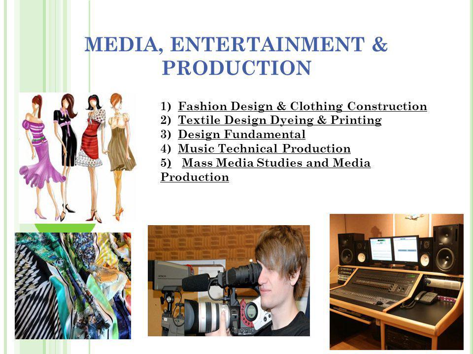MEDIA, ENTERTAINMENT & PRODUCTION 1)Fashion Design & Clothing Construction 2) Textile Design Dyeing & Printing 3) Design Fundamental 4)Music Technical
