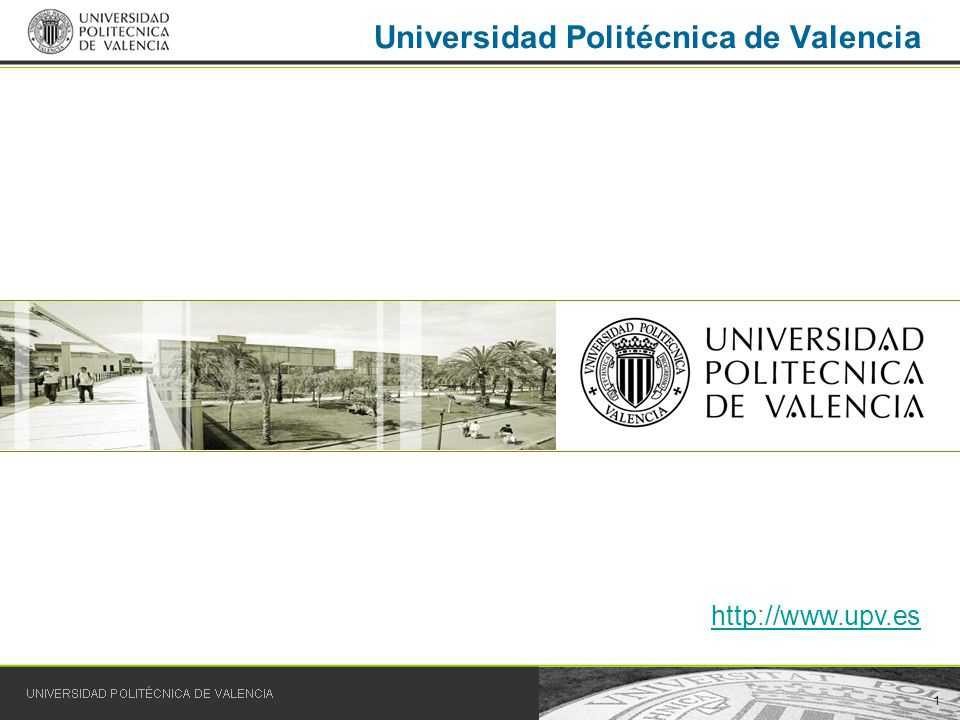 1 Universidad Politécnica de Valencia http://www.upv.es