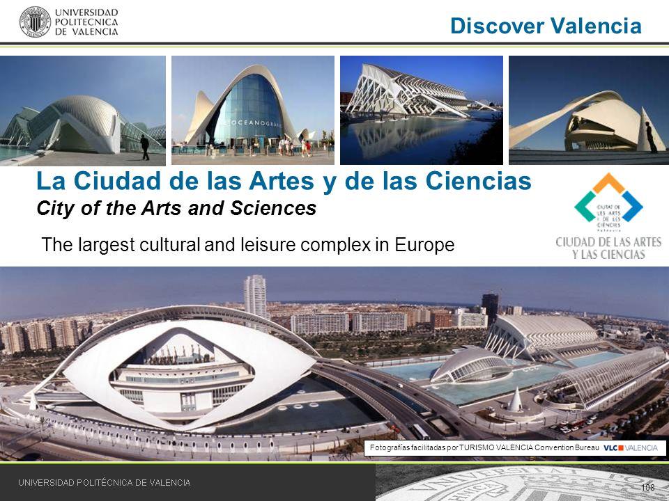 108 Discover Valencia La Ciudad de las Artes y de las Ciencias City of the Arts and Sciences The largest cultural and leisure complex in Europe Fotogr