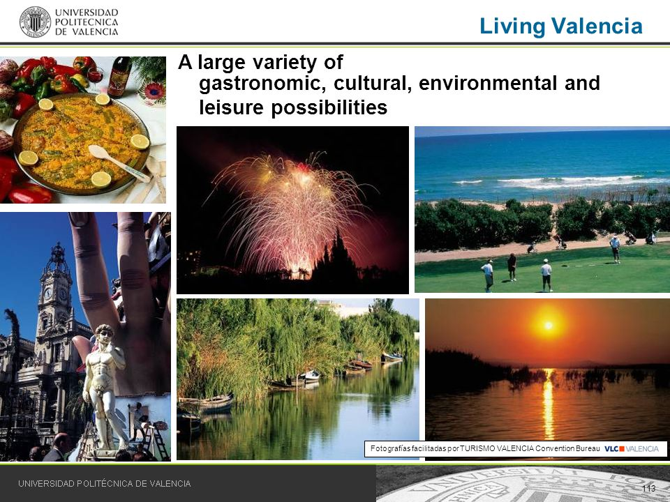 113 Living Valencia A large variety of gastronomic, cultural, environmental and leisure possibilities Fotografías facilitadas por TURISMO VALENCIA Convention Bureau