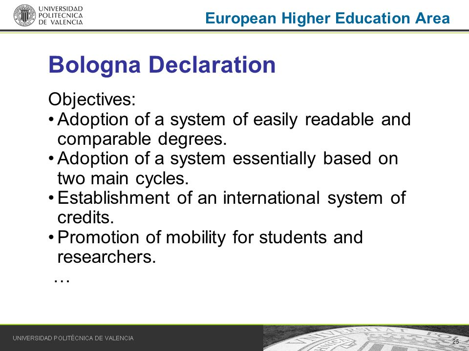 25 European Higher Education Area Bologna Declaration Objectives: Adoption of a system of easily readable and comparable degrees.
