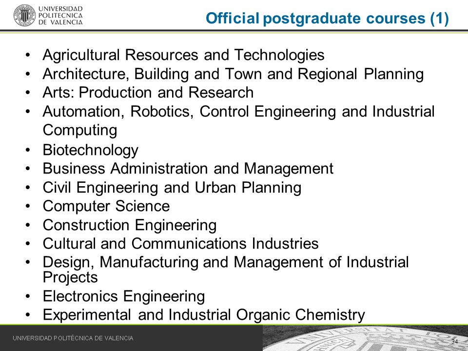 34 Official postgraduate courses (1) Agricultural Resources and Technologies Architecture, Building and Town and Regional Planning Arts: Production an