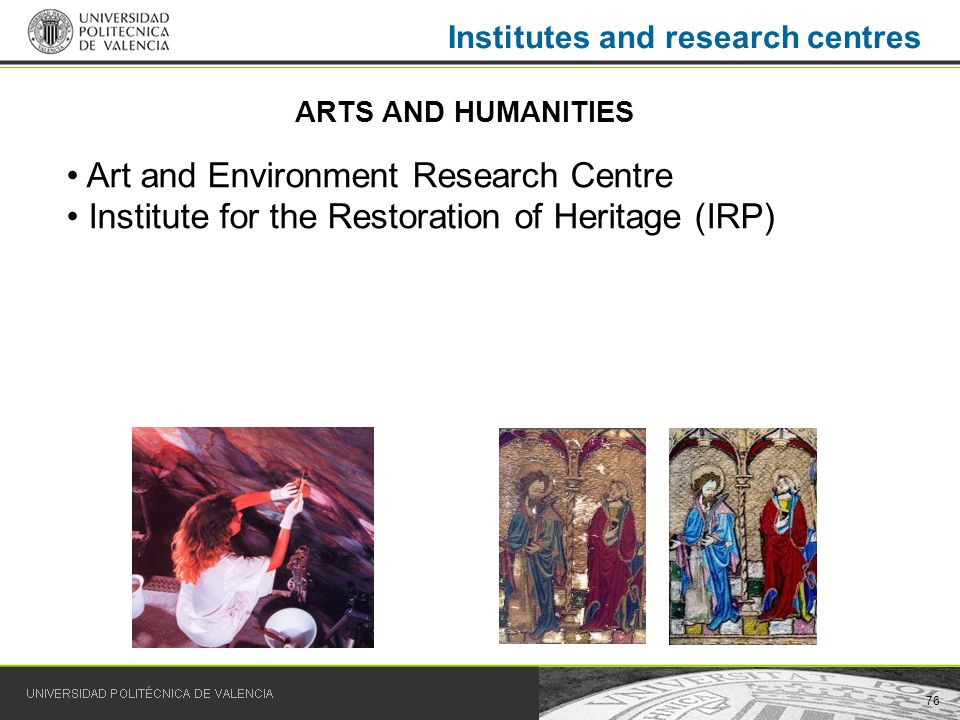 76 Institutes and research centres Art and Environment Research Centre Institute for the Restoration of Heritage (IRP) ARTS AND HUMANITIES