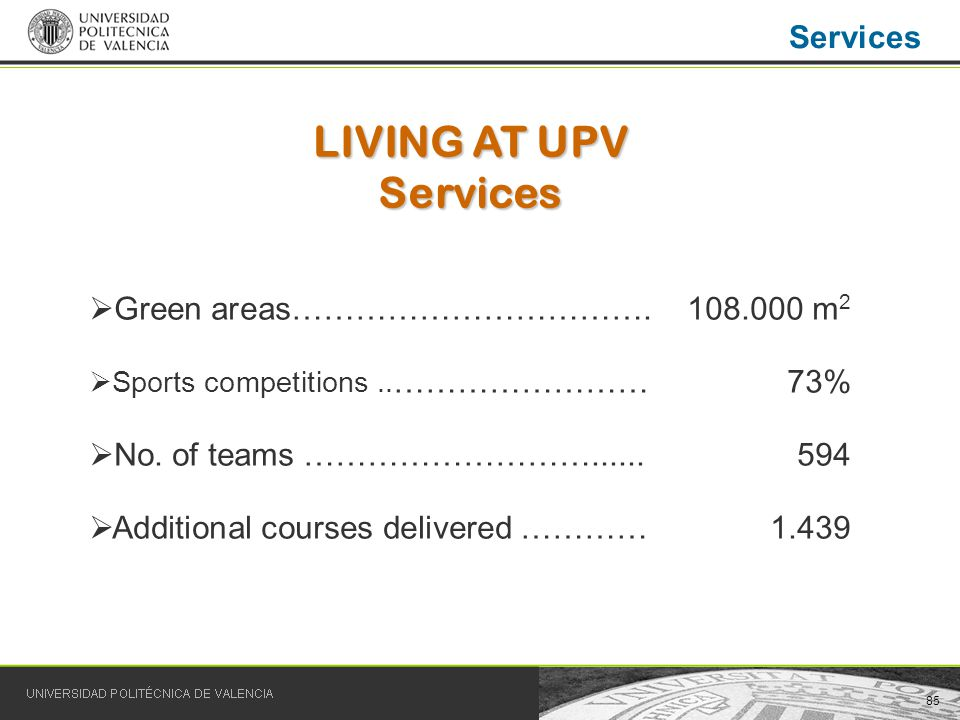 85 Services LIVING AT UPV Services Green areas…………………………….108.000 m 2 Sports competitions..