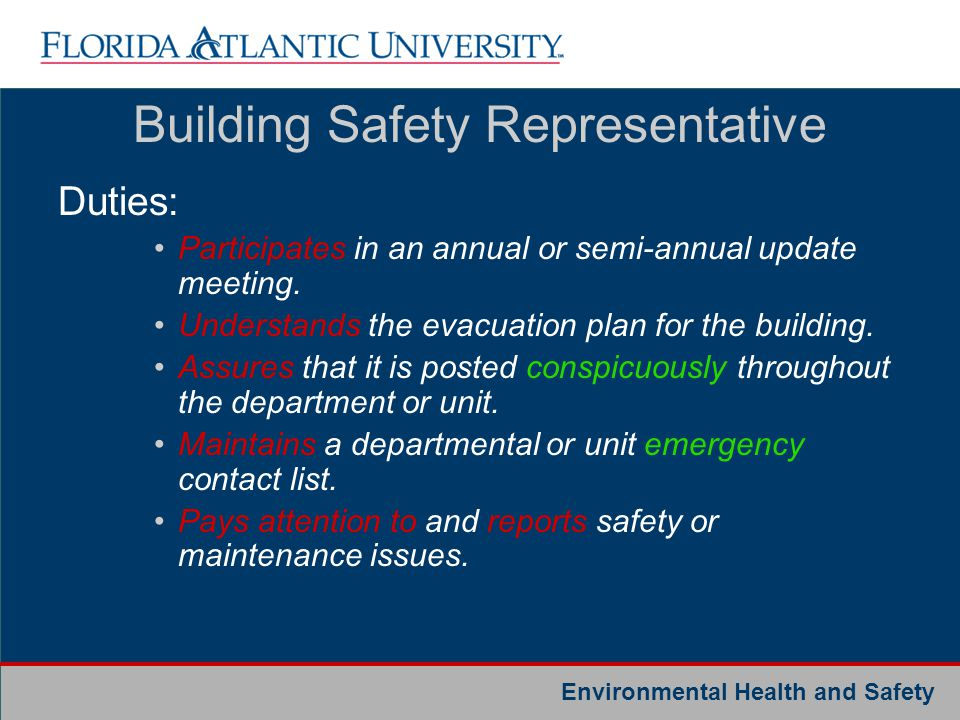 Environmental Health and Safety Building Safety Representative Duties: Participates in an annual or semi-annual update meeting. Understands the evacua