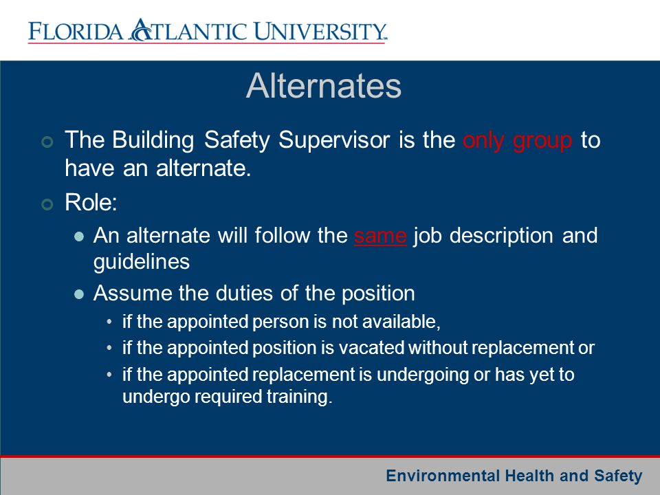 Environmental Health and Safety Alternates The Building Safety Supervisor is the only group to have an alternate. Role: An alternate will follow the s