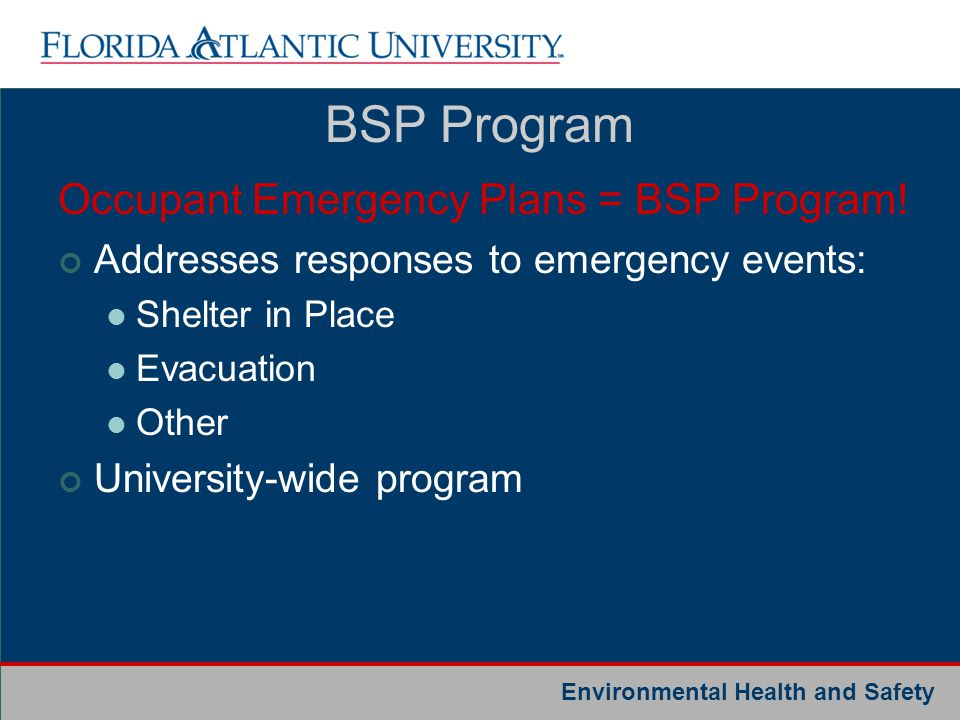 Environmental Health and Safety Occupant Emergency Plans = BSP Program! Addresses responses to emergency events: Shelter in Place Evacuation Other Uni