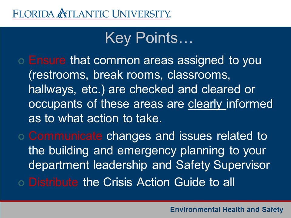 Environmental Health and Safety Ensure that common areas assigned to you (restrooms, break rooms, classrooms, hallways, etc.) are checked and cleared
