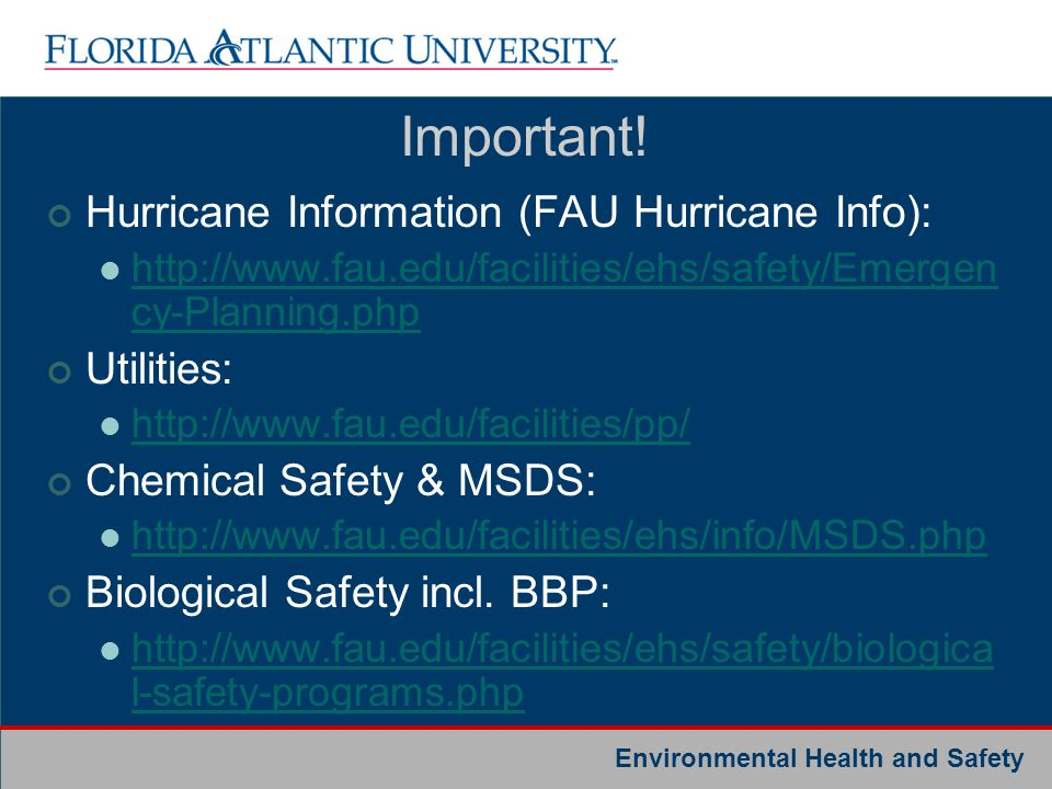 Environmental Health and Safety Hurricane Information (FAU Hurricane Info): http://www.fau.edu/facilities/ehs/safety/Emergen cy-Planning.php http://ww