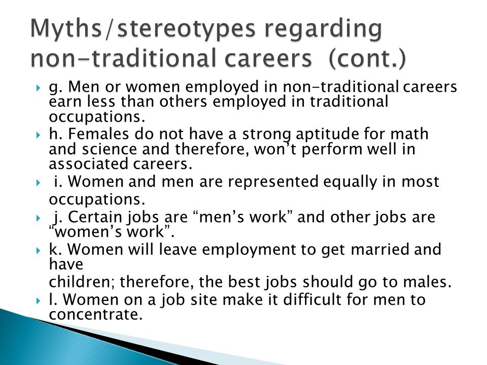 g. Men or women employed in non-traditional careers earn less than others employed in traditional occupations. h. Females do not have a strong aptitud