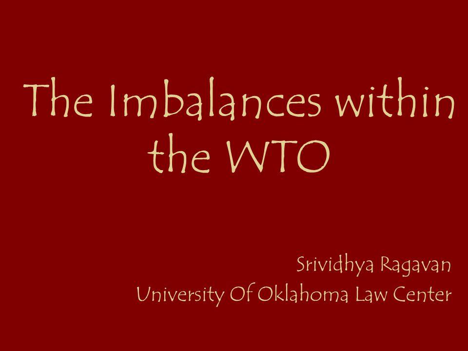 The Imbalances within the WTO Srividhya Ragavan University Of Oklahoma Law Center