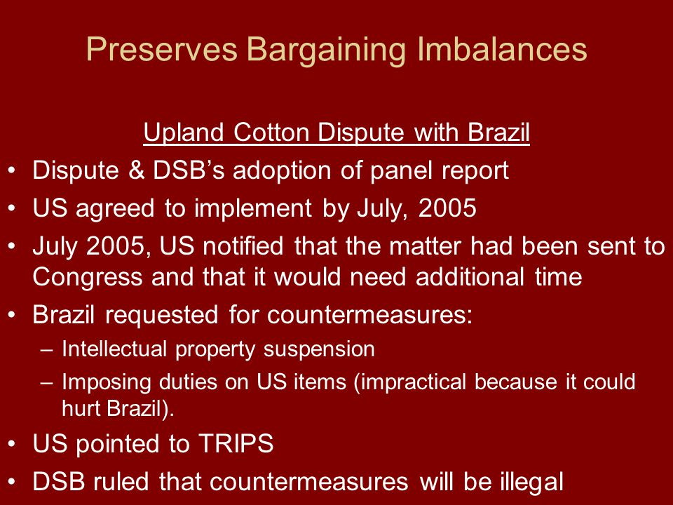Upland Cotton Dispute with Brazil Dispute & DSBs adoption of panel report US agreed to implement by July, 2005 July 2005, US notified that the matter