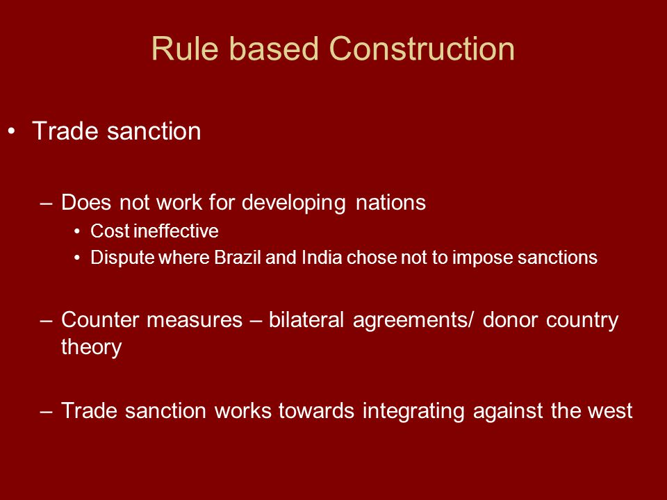 Trade sanction – Does not work for developing nations Cost ineffective Dispute where Brazil and India chose not to impose sanctions – Counter measures