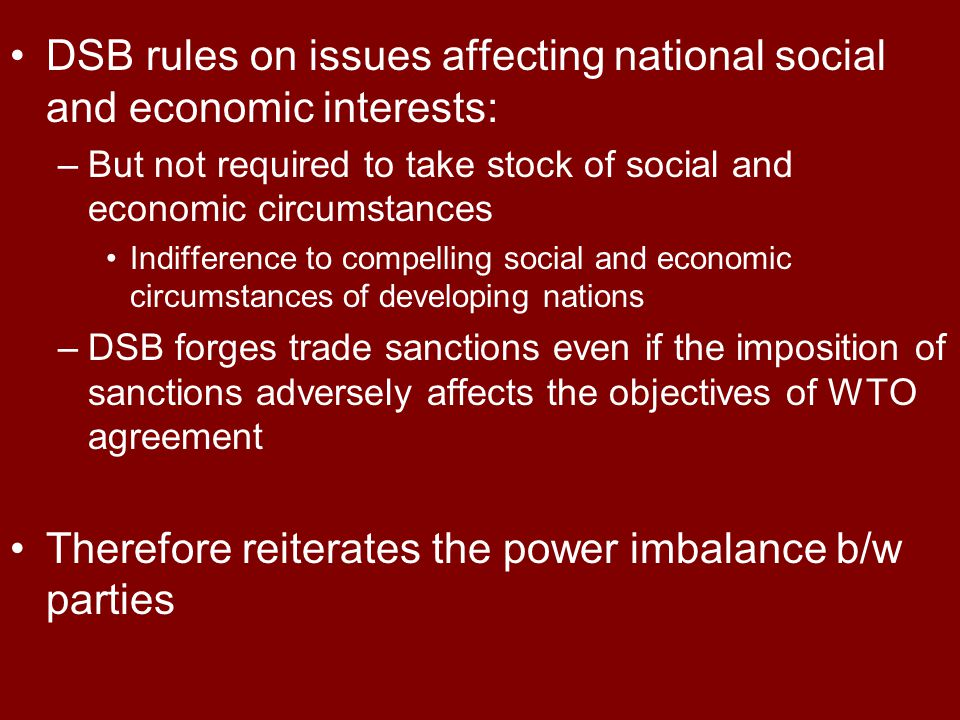 DSB rules on issues affecting national social and economic interests: –But not required to take stock of social and economic circumstances Indifferenc