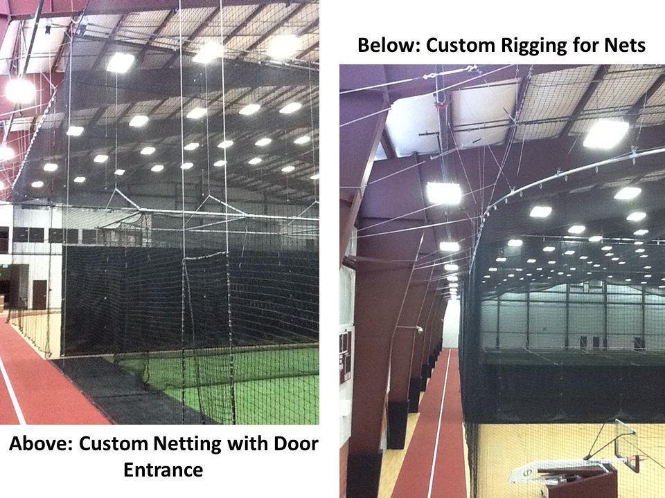 Below: Custom Rigging for Nets Above: Custom Netting with Door Entrance