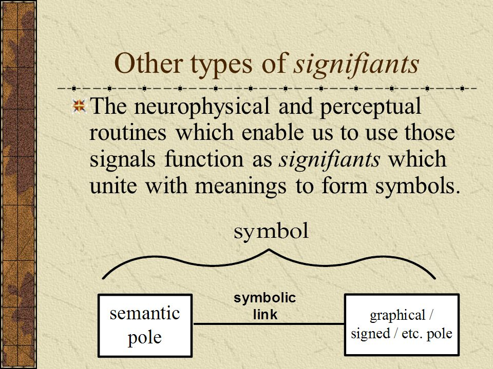 Other types of signifiants The neurophysical and perceptual routines which enable us to use those signals function as signifiants which unite with mea