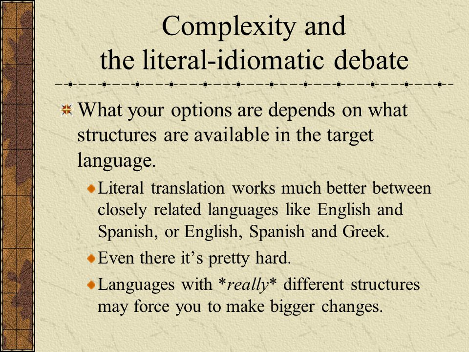 Complexity and the literal-idiomatic debate What your options are depends on what structures are available in the target language. Literal translation