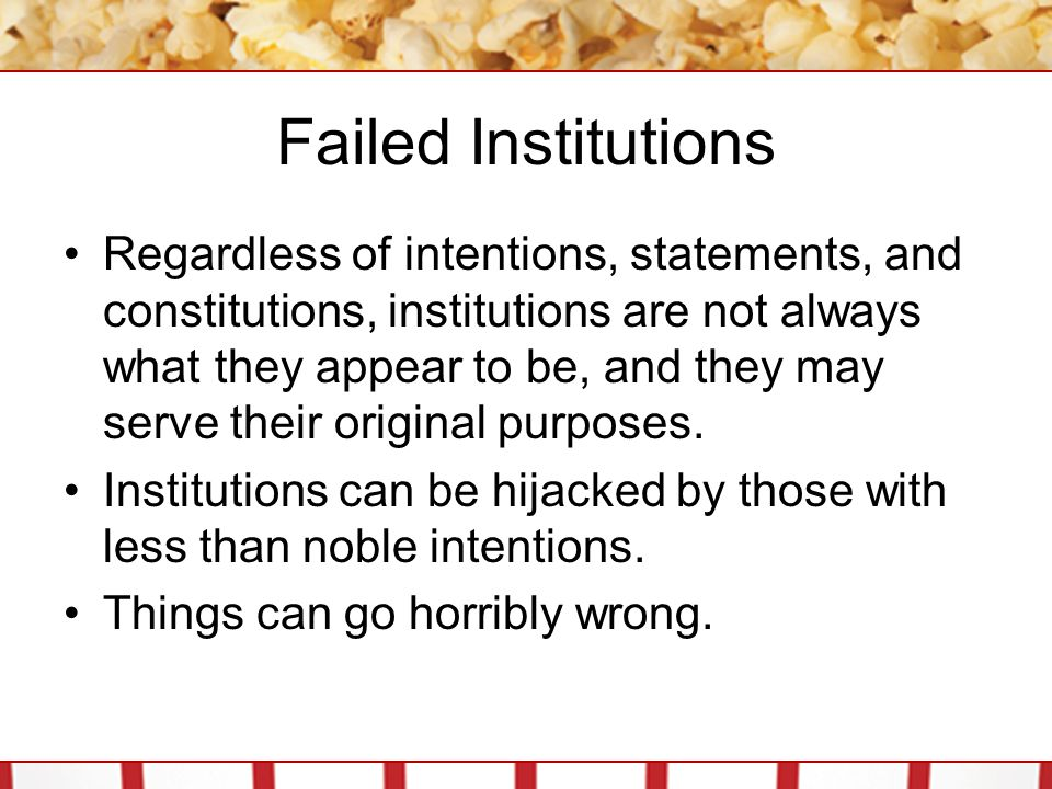 Failed Institutions Regardless of intentions, statements, and constitutions, institutions are not always what they appear to be, and they may serve th