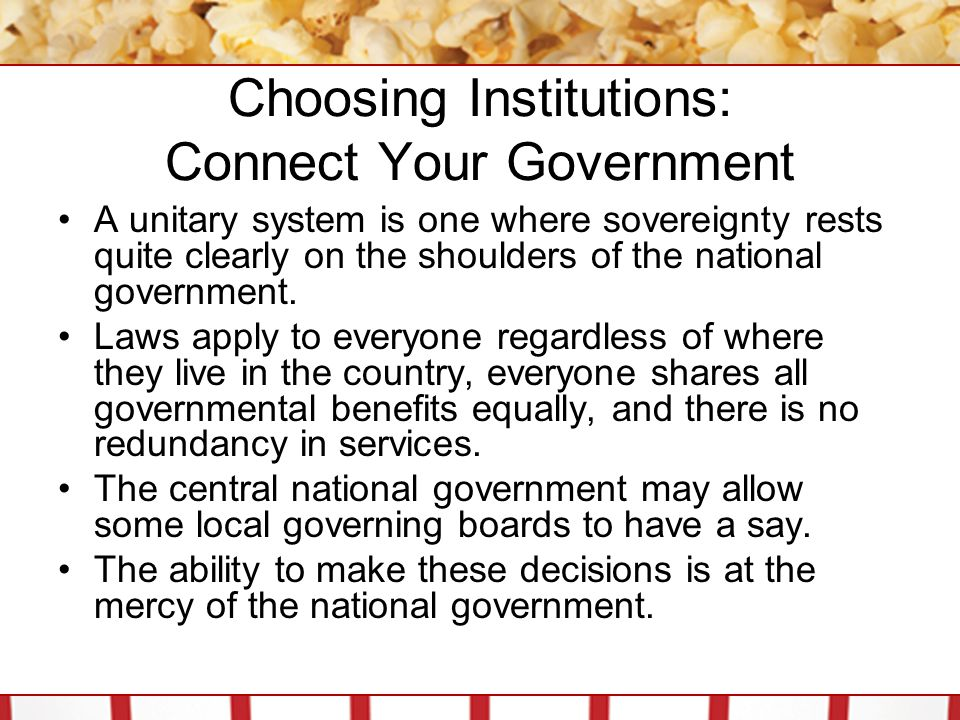 Choosing Institutions: Connect Your Government A unitary system is one where sovereignty rests quite clearly on the shoulders of the national governme