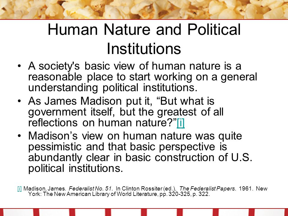 Human Nature and Political Institutions A society's basic view of human nature is a reasonable place to start working on a general understanding polit
