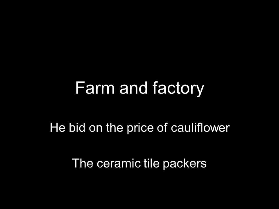 Farm and factory He bid on the price of cauliflower The ceramic tile packers