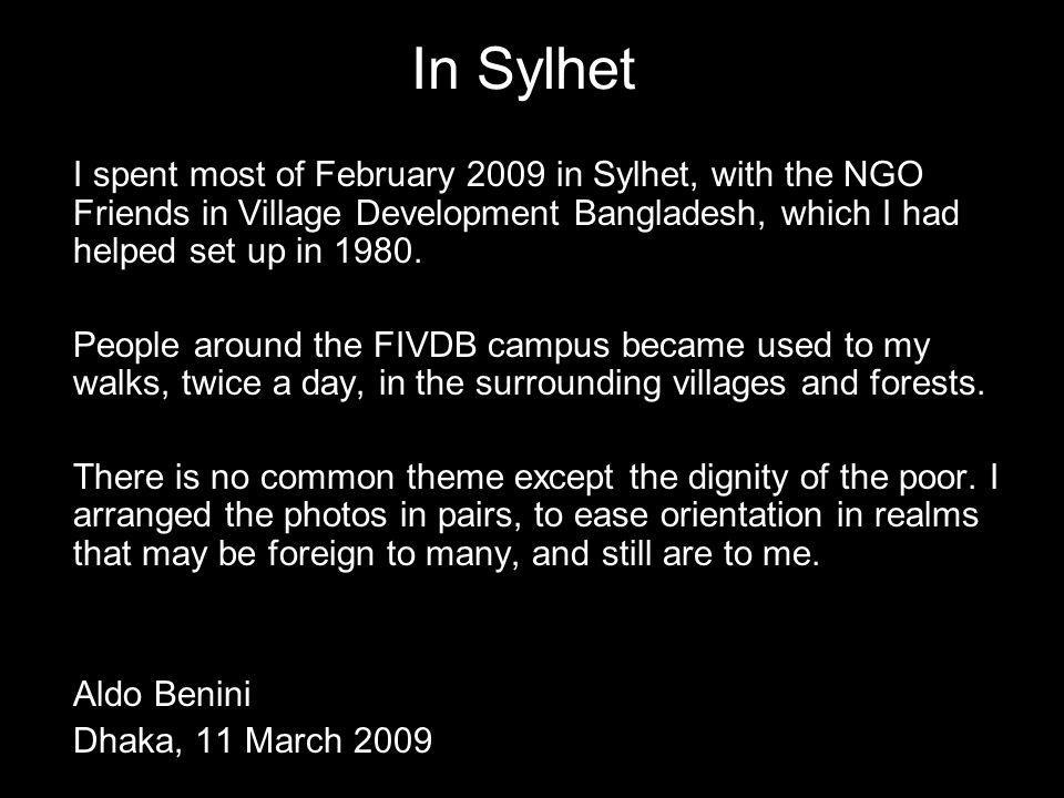 In Sylhet I spent most of February 2009 in Sylhet, with the NGO Friends in Village Development Bangladesh, which I had helped set up in 1980.