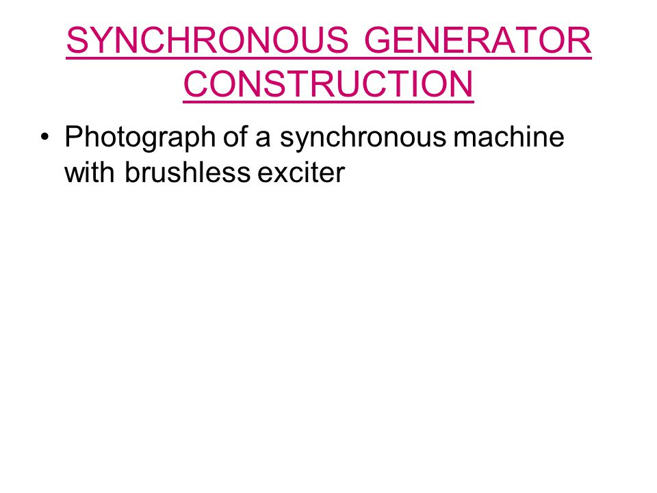 SYNCHRONOUS GENERATOR CONSTRUCTION Photograph of a synchronous machine with brushless exciter