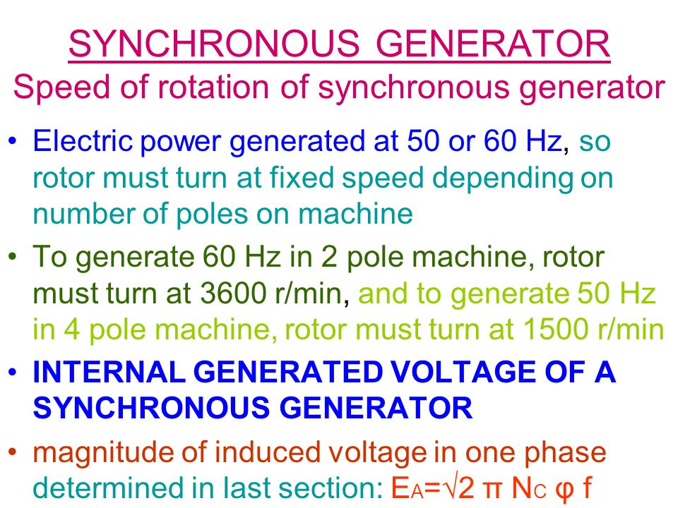 SYNCHRONOUS GENERATOR Speed of rotation of synchronous generator Electric power generated at 50 or 60 Hz, so rotor must turn at fixed speed depending