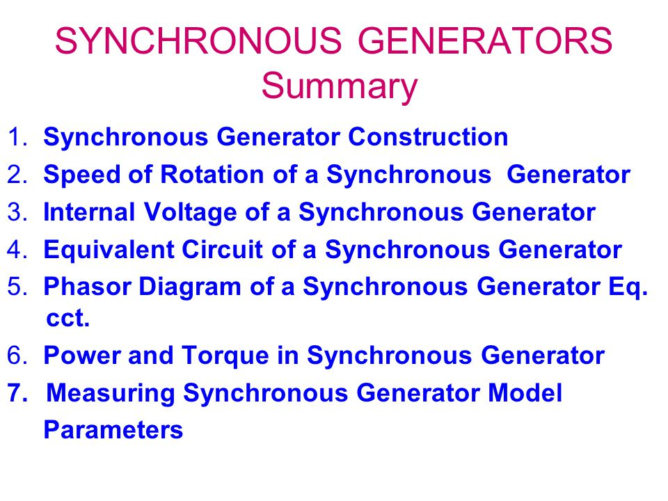 SYNCHRONOUS GENERATORS Summary 1. Synchronous Generator Construction 2. Speed of Rotation of a Synchronous Generator 3. Internal Voltage of a Synchron