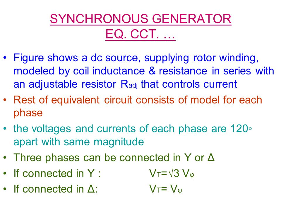 SYNCHRONOUS GENERATOR EQ. CCT. … Figure shows a dc source, supplying rotor winding, modeled by coil inductance & resistance in series with an adjustab