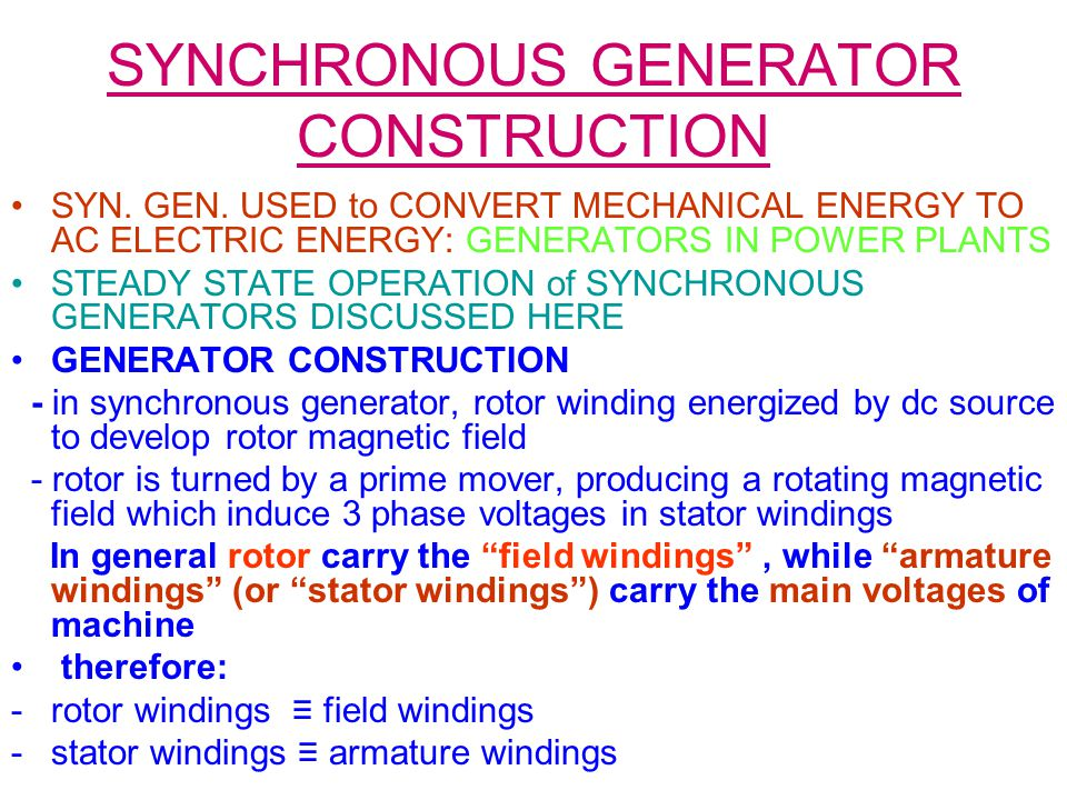 SYNCHRONOUS GENERATOR CONSTRUCTION Rotor of synchronous machine can be Nonsalient: 2 pole rotor Salient: six-pole rotor